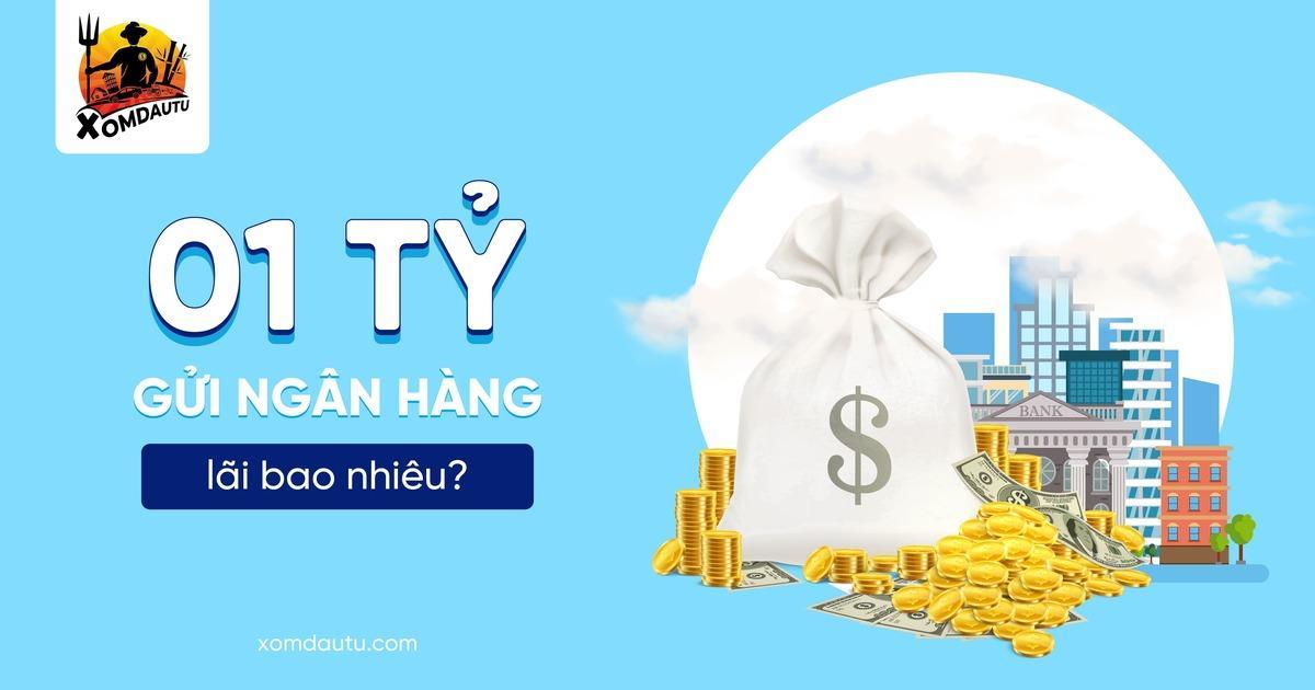 1 Ty Gui Ngan Hang Lai Bao Nhieu 8