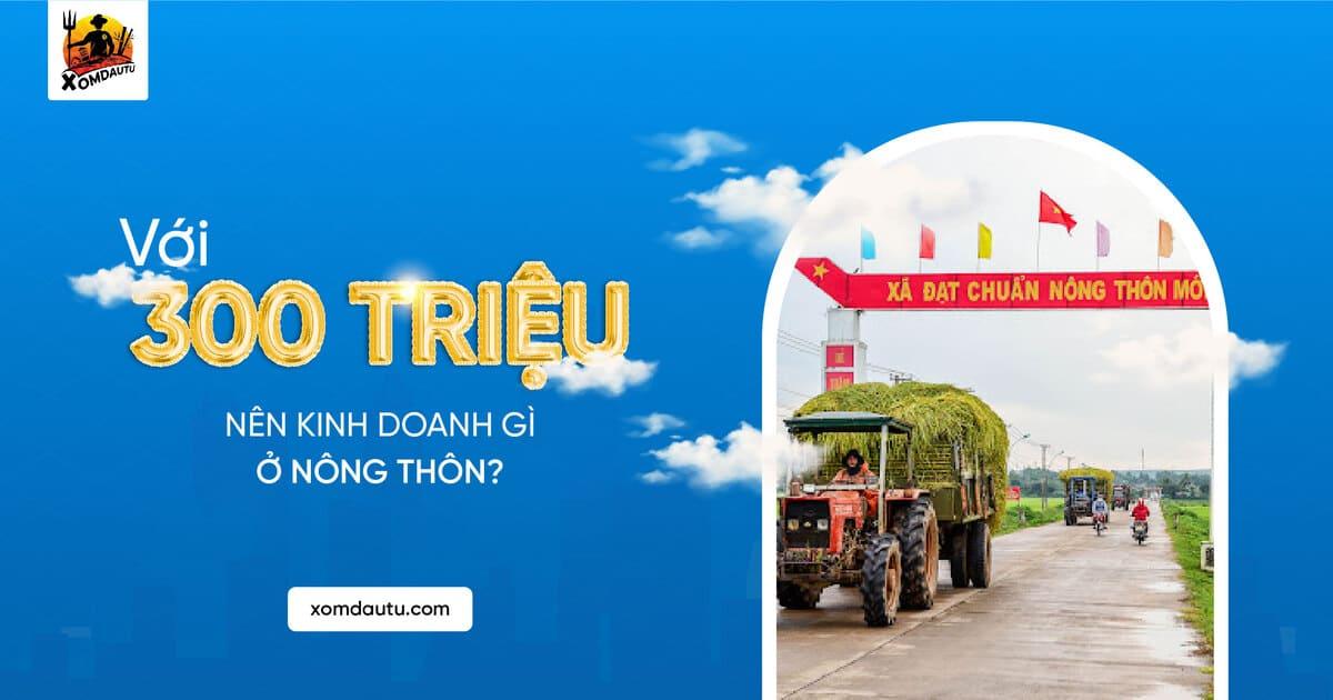300 Trieu Nen Kinh Doanh Gi O Nong Thon