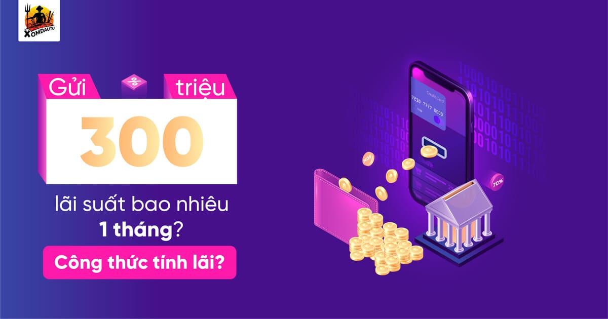 Gui 300 Trieu Lai Suat Bao Nhieu 2