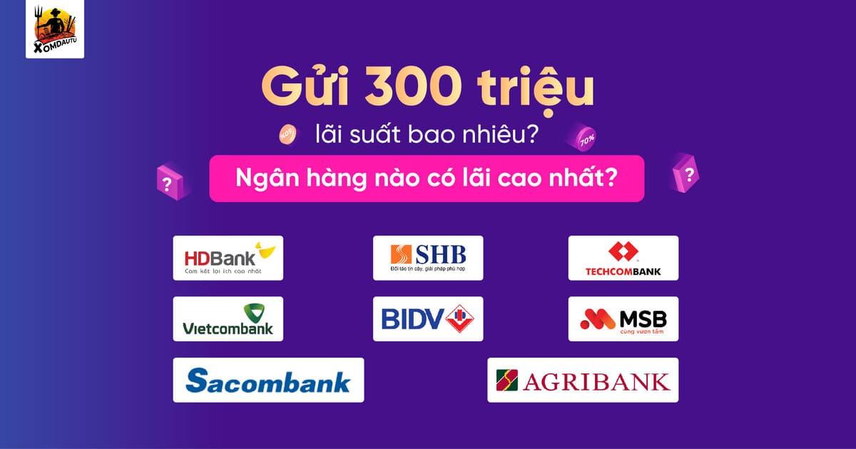 Gui 300 Trieu Lai Suat Bao Nhieu 3