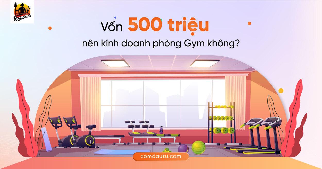 Von 500 Trieu Nen Kinh Doanh Gi Phong Tap Gym